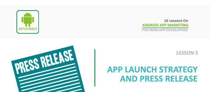 Android App Marketing – Lesson 5 – App Launch Strategy and Press Release