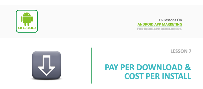 Android App Marketing – Lesson 7 – Pay Per Download and Cost Per Install