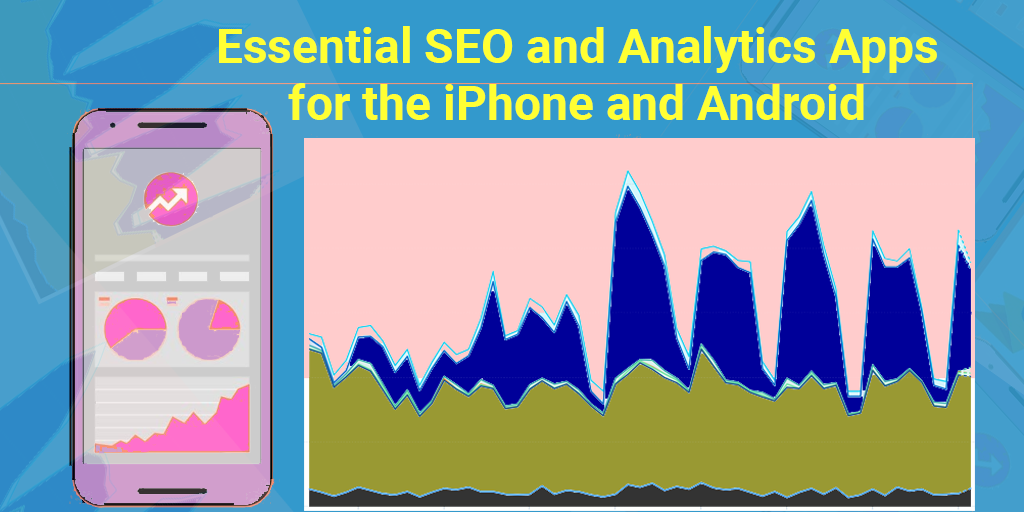 Essential SEO and Analytics Apps for the iPhone and Android